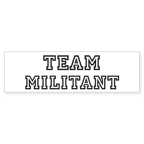Team MILITANT Bumper Sticker