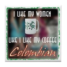 I like my Coffee like my Women, Colombian Tile Coa