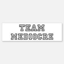 Team MEDIOCRE Bumper Bumper Bumper Sticker
