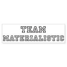 Team MATERIALISTIC Bumper Bumper Bumper Sticker