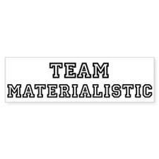 Team MATERIALISTIC Bumper Bumper Sticker