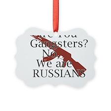 not Ganrgters just Russians Ornament
