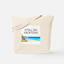 Still on Vacation Tote Bag
