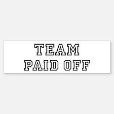 Team PAID OFF Bumper Bumper Bumper Sticker