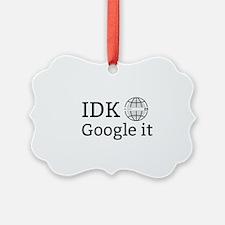 IDK Google it Ornament