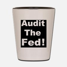 Audit the fedd Shot Glass