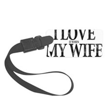 I Love My Wife Luggage Tag