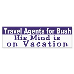 Travel Agents for Bush (bumper sticker)