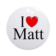 """""""I Love (Heart) Matt"""" Ornament (Round)"""