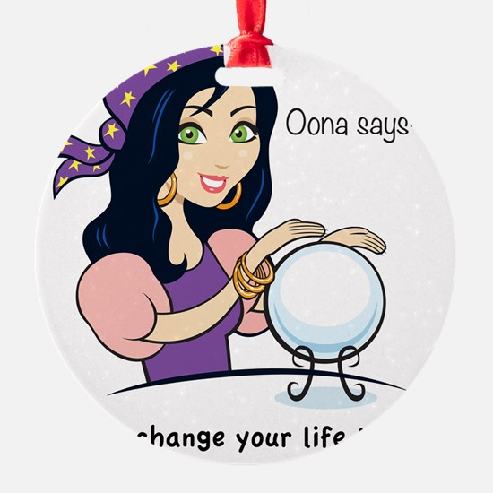 Oona Says - You Can Change Your Lif Ornament