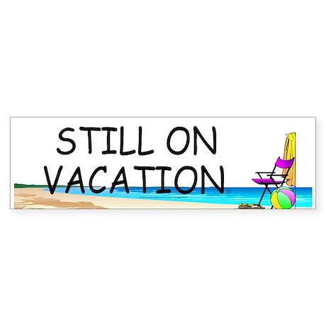 Still on Vacation Sticker (Bumper)