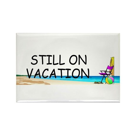 Still on Vacation Rectangle Magnet