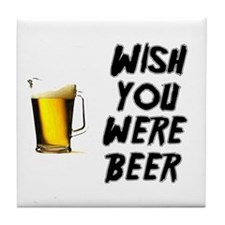 Wish You Were Beer Tile Coaster