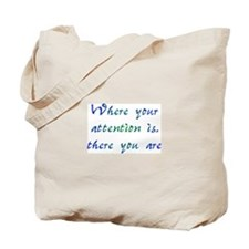 Where Your Attention Is Tote Bag