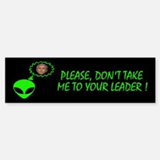 PLEASE DON'T TAKE ME TO YOUR LEADER Bumper Bumper Sticker