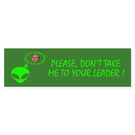 Please Don T Take Me To Your Leader Bumper Sticker By