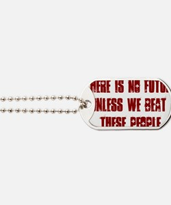 There is no future unless we beat these p Dog Tags