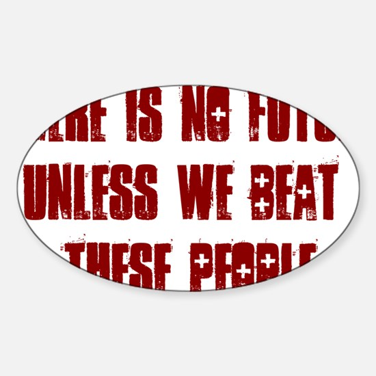 There is no future unless we beat t Sticker (Oval)