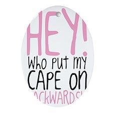 Hey! Who Put My Cape on Backwards? Oval Ornament