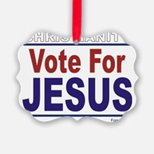 Vote For JESUS - Christianity Ornament