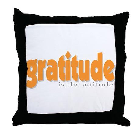 Gratitude is the Attitude Throw Pillow