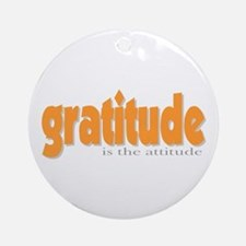 Gratitude is the Attitude Ornament (Round)