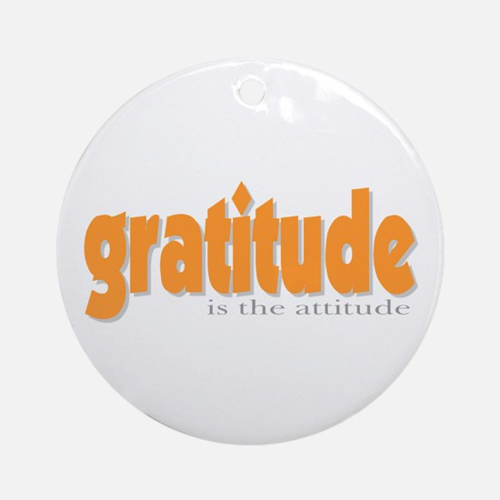 Gratitude is the Attitude Ornament (Round)