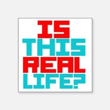 "Is This Real Life Square Sticker 3"" x 3"""
