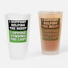 I support helping the needy/I oppos Drinking Glass