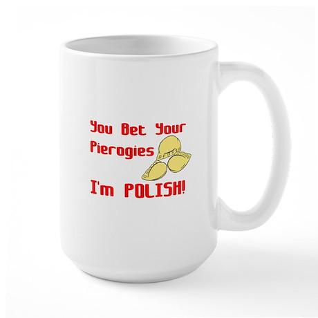 You Bet Your Pierogies I'm Polish Large Mug