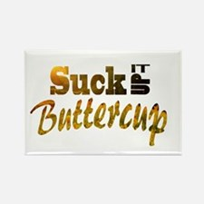 Suck it up buttercup Magnets