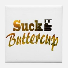 Suck it up buttercup Tile Coaster