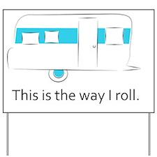way I roll Yard Sign