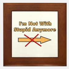 Not With Stupid Anymore Framed Tile