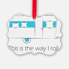 This is the way I roll. Ornament