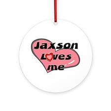 jaxson loves me  Ornament (Round)
