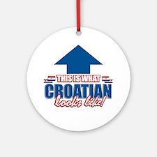 Croatian looks like Round Ornament