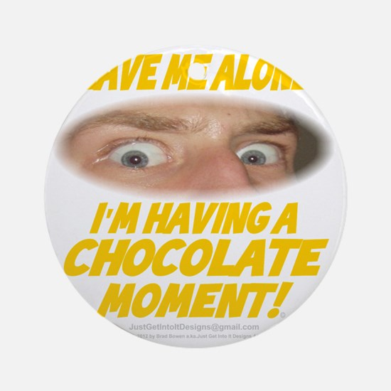 LeaveMeAloneChoc0002 Round Ornament