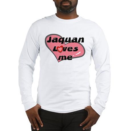 jaquan loves me Long Sleeve T-Shirt
