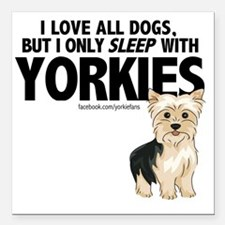 "I Sleep with Yorkies Square Car Magnet 3"" x 3"""
