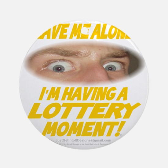 LeaveMeAloneLottery0002 Round Ornament