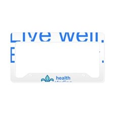 Live well.  Be Happy. License Plate Holder