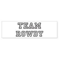 Team ROWDY Bumper Bumper Sticker