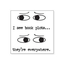 "I see book plots... (black) Square Sticker 3"" x 3"""