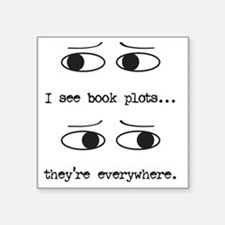 "I see book plots... (black) Square Sticker 3"" x 3"""