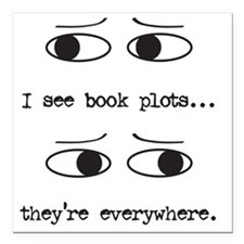 "I see book plots... (bla Square Car Magnet 3"" x 3"""