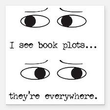 "I see book plots... (bla Square Car Magnet 3"" x 3"""