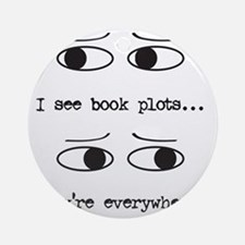 I see book plots... (black) Round Ornament