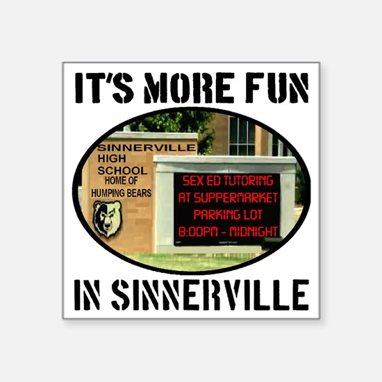 "Its More Fun In Sinnerville Square Sticker 3"" x 3"""