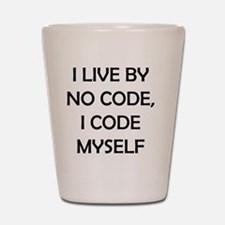 i live by no code, i code by myself whi Shot Glass